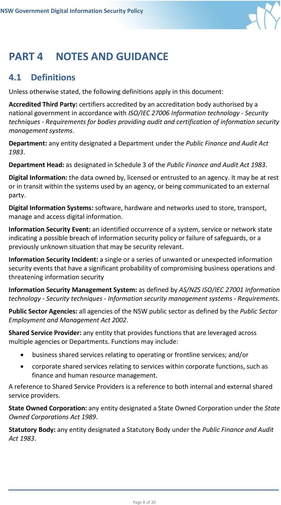 accordance with ISO/IEC 27006 Information technology - Security techniques - Requirements for bodies providing audit and certification of information security management systems.