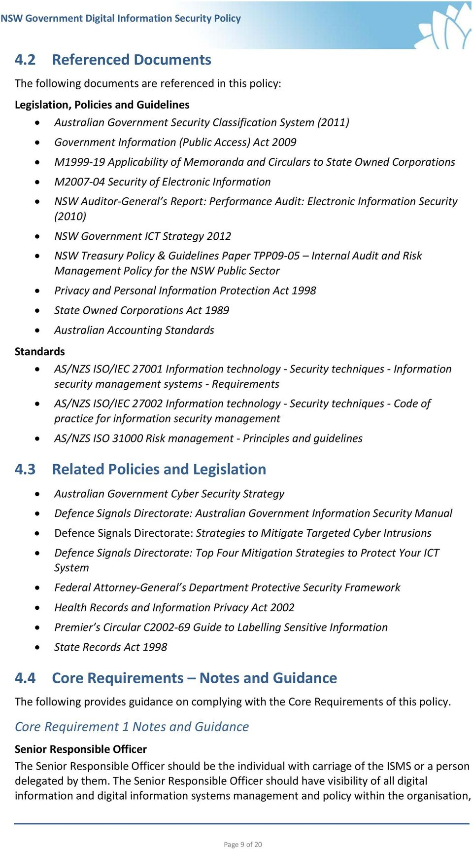 Electronic Information Security (2010) NSW Government ICT Strategy 2012 NSW Treasury Policy & Guidelines Paper TPP09-05 Internal Audit and Risk Management Policy for the NSW Public Sector Privacy and