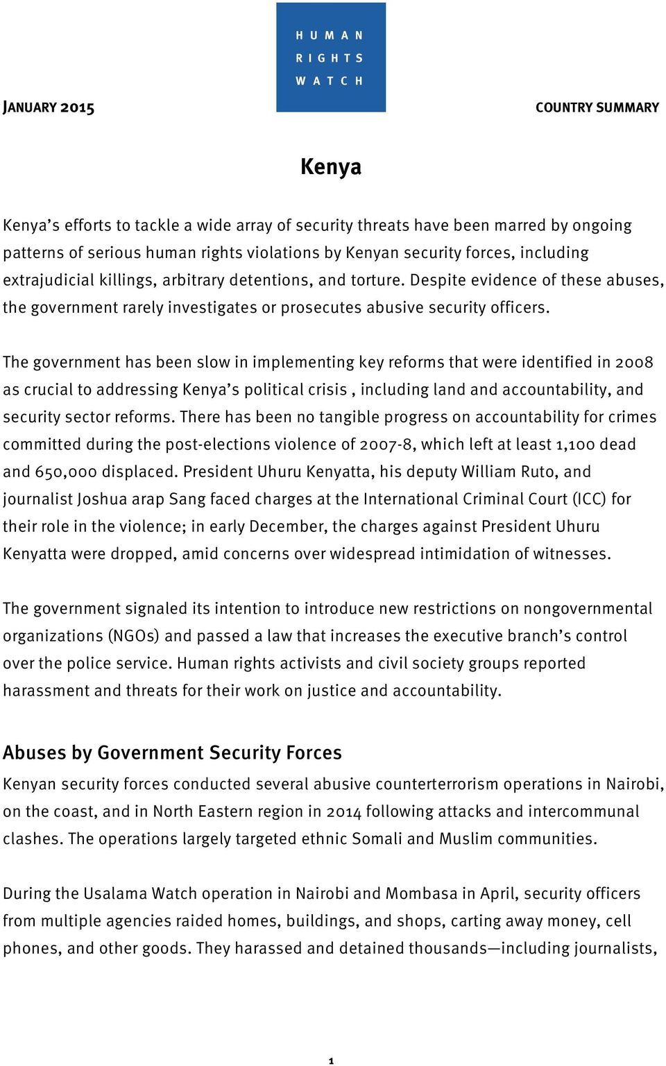 The government has been slow in implementing key reforms that were identified in 2008 as crucial to addressing Kenya s political crisis, including land and accountability, and security sector reforms.