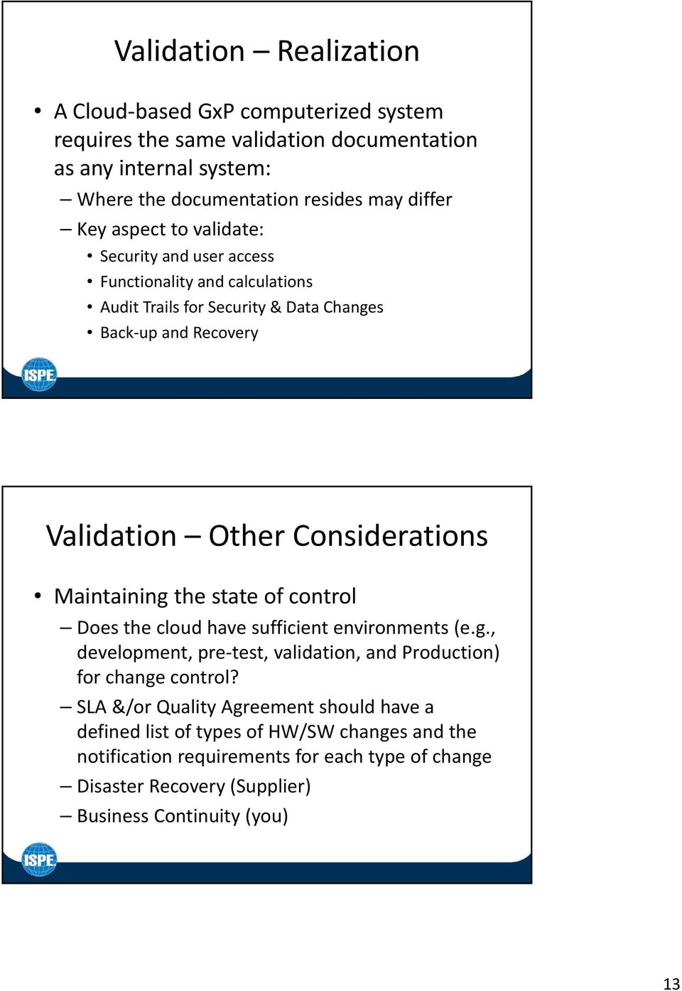 Maintaining the state of control Does the cloud have sufficient environments (e.g., development, pre test, validation, and Production) for change control?