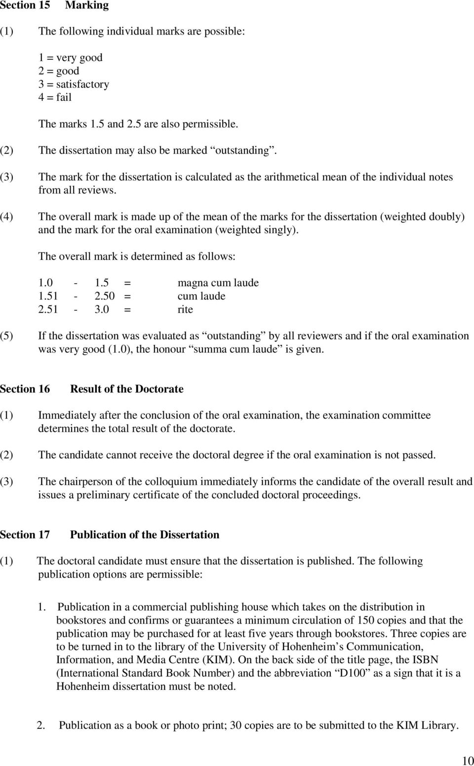 (4) The overall mark is made up of the mean of the marks for the dissertation (weighted doubly) and the mark for the oral examination (weighted singly). The overall mark is determined as follows: 1.