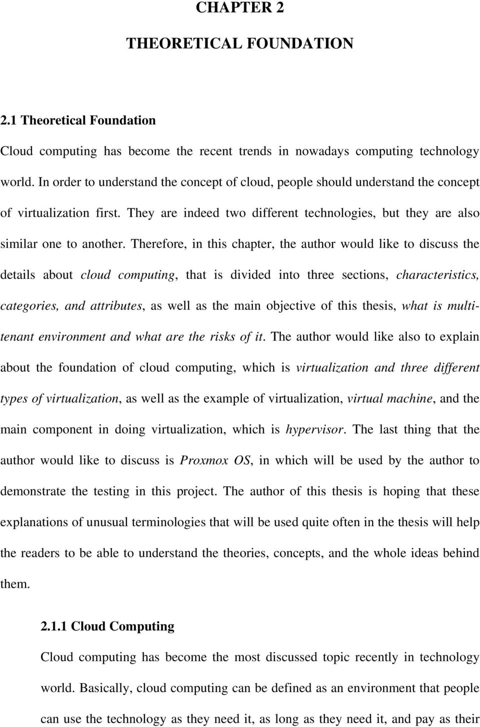 Therefore, in this chapter, the author would like to discuss the details about cloud computing, that is divided into three sections, characteristics, categories, and attributes, as well as the main