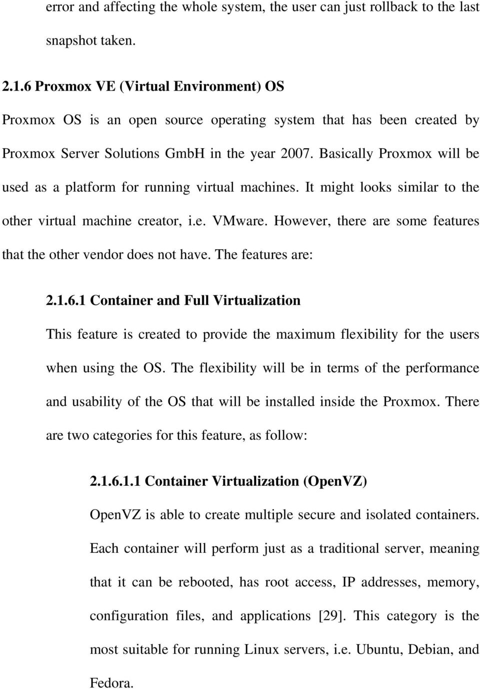 Basically Proxmox will be used as a platform for running virtual machines. It might looks similar to the other virtual machine creator, i.e. VMware.