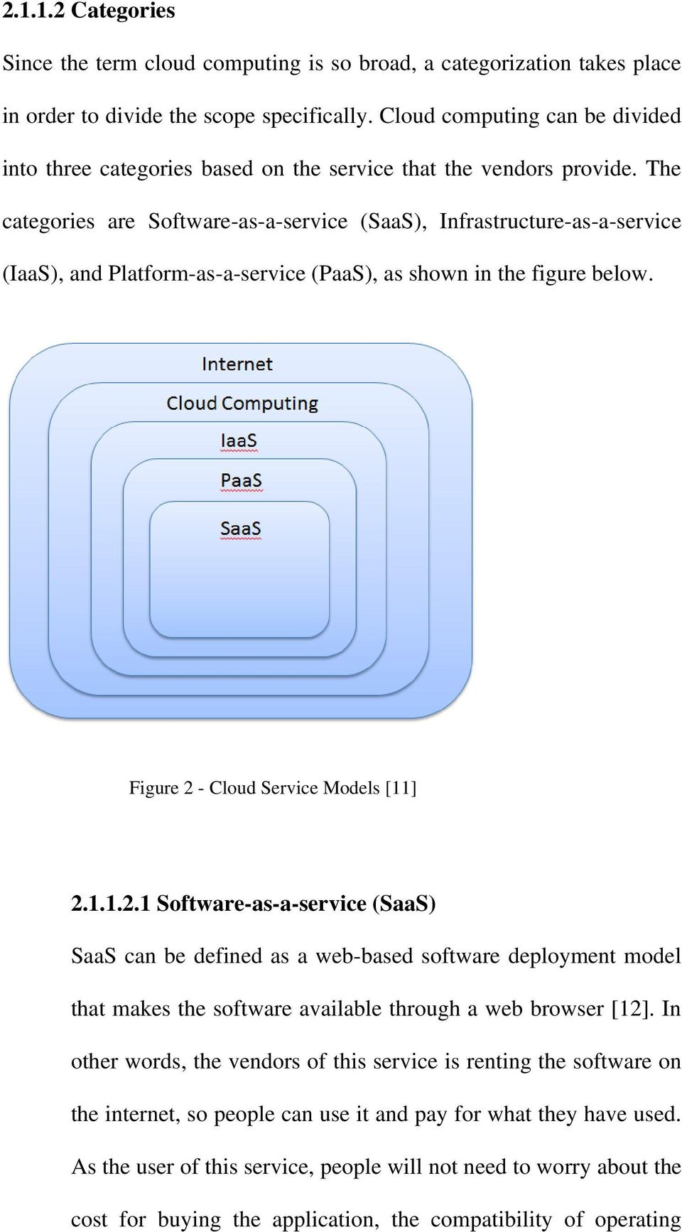 The categories are Software-as-a-service (SaaS), Infrastructure-as-a-service (IaaS), and Platform-as-a-service (PaaS), as shown in the figure below. Figure 2