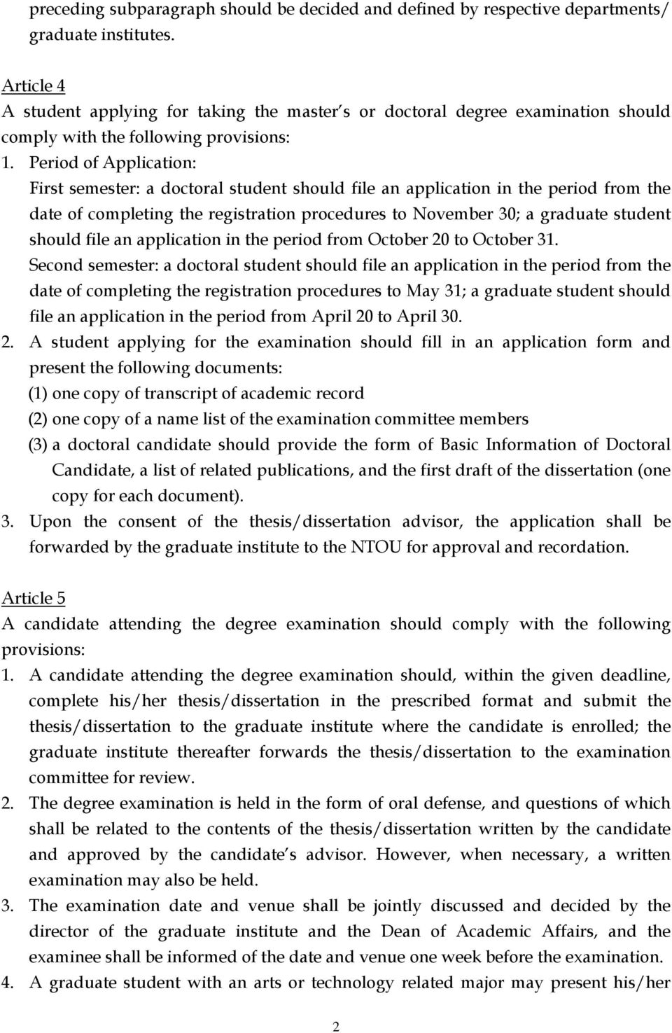 Period of Application: First semester: a doctoral student should file an application in the period from the date of completing the registration procedures to November 30; a graduate student should