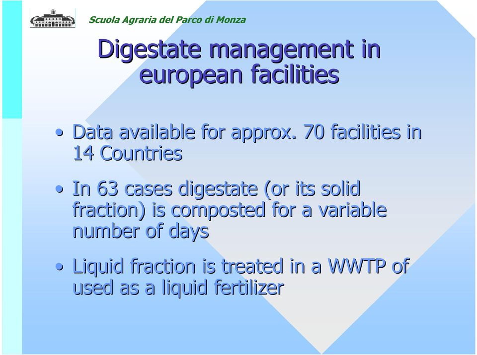 . 7 facilities in 14 Countries In 63 cases digestate (or its