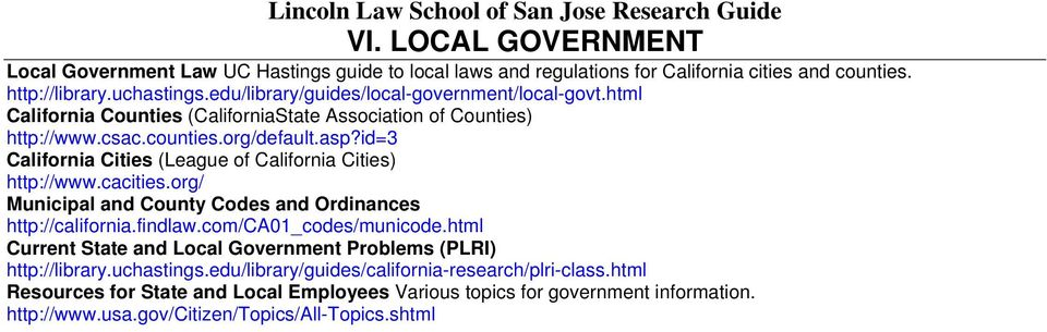 id=3 California Cities (League of California Cities) http://www.cacities.org/ Municipal and County Codes and Ordinances http://california.findlaw.com/ca01_codes/municode.
