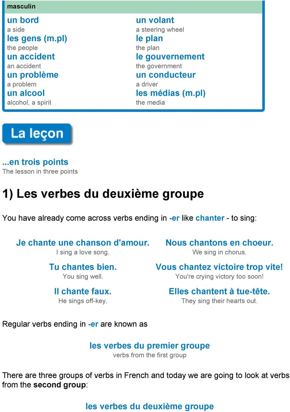(m.pl) the media...en trois points The lesson in three points 1) Les verbes du deuxième groupe You have already come across verbs ending in -er like chanter - to sing: Je chante une chanson d'amour.