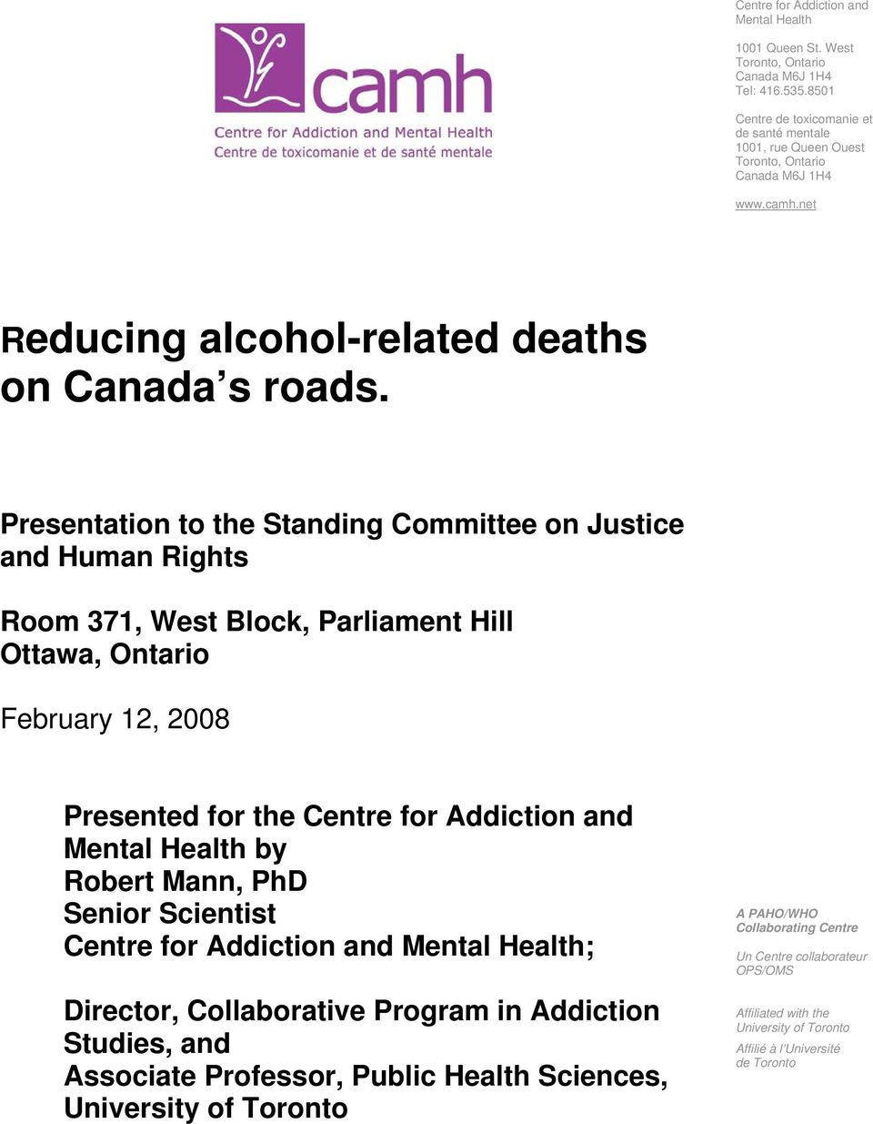 Presentation to the Standing Committee on Justice and Human Rights Room 371, West Block, Parliament Hill Ottawa, Ontario February 12, 2008 Presented for the Centre for Addiction and Mental Health by