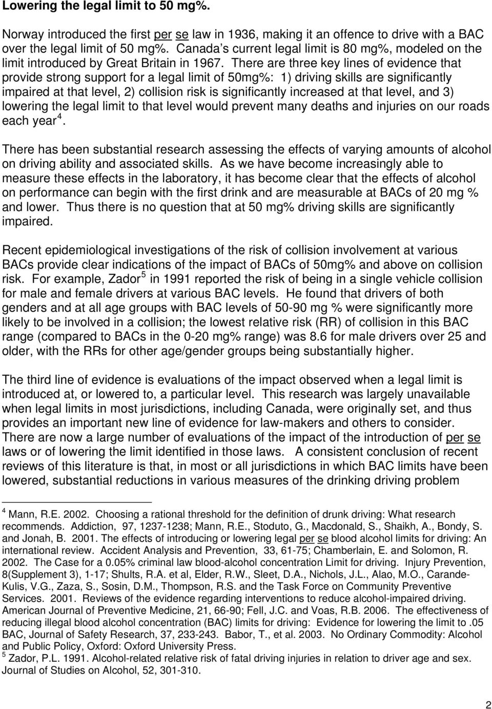 There are three key lines of evidence that provide strong support for a legal limit of 50mg%: 1) driving skills are significantly impaired at that level, 2) collision risk is significantly increased