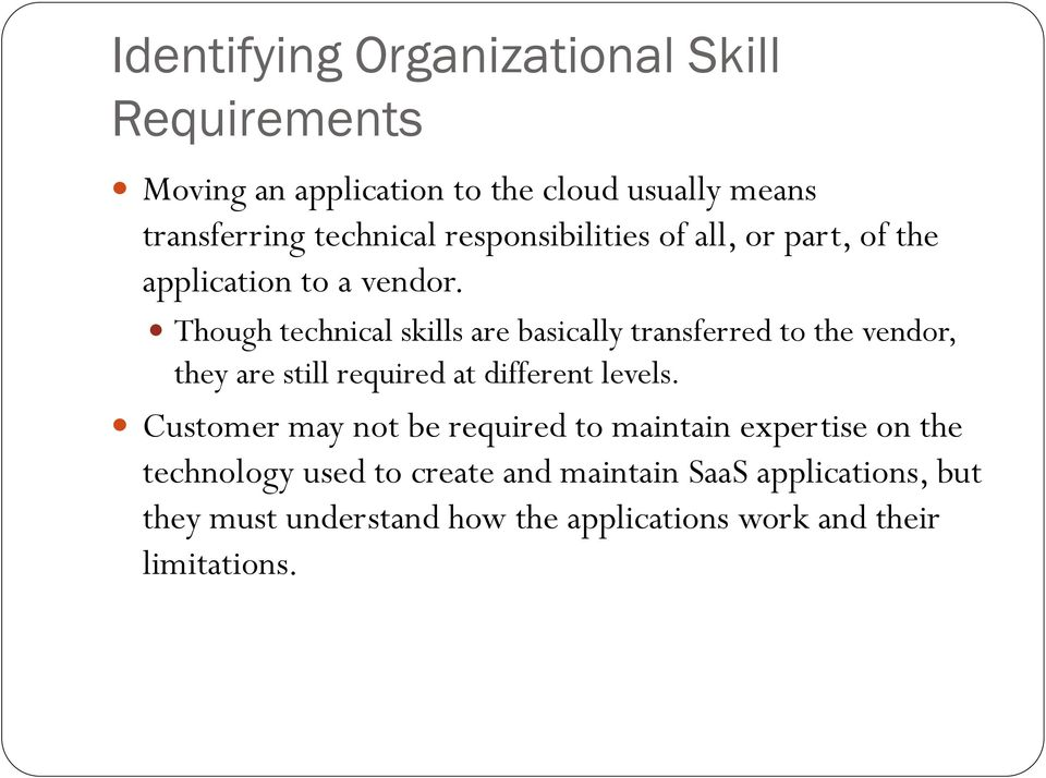 Though technical skills are basically transferred to the vendor, they are still required at different levels.
