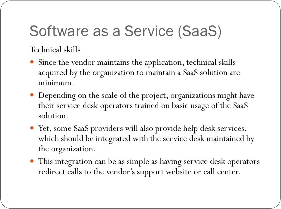 Depending on the scale of the project, organizations might have their service desk operators trained on basic usage of the SaaS solution.