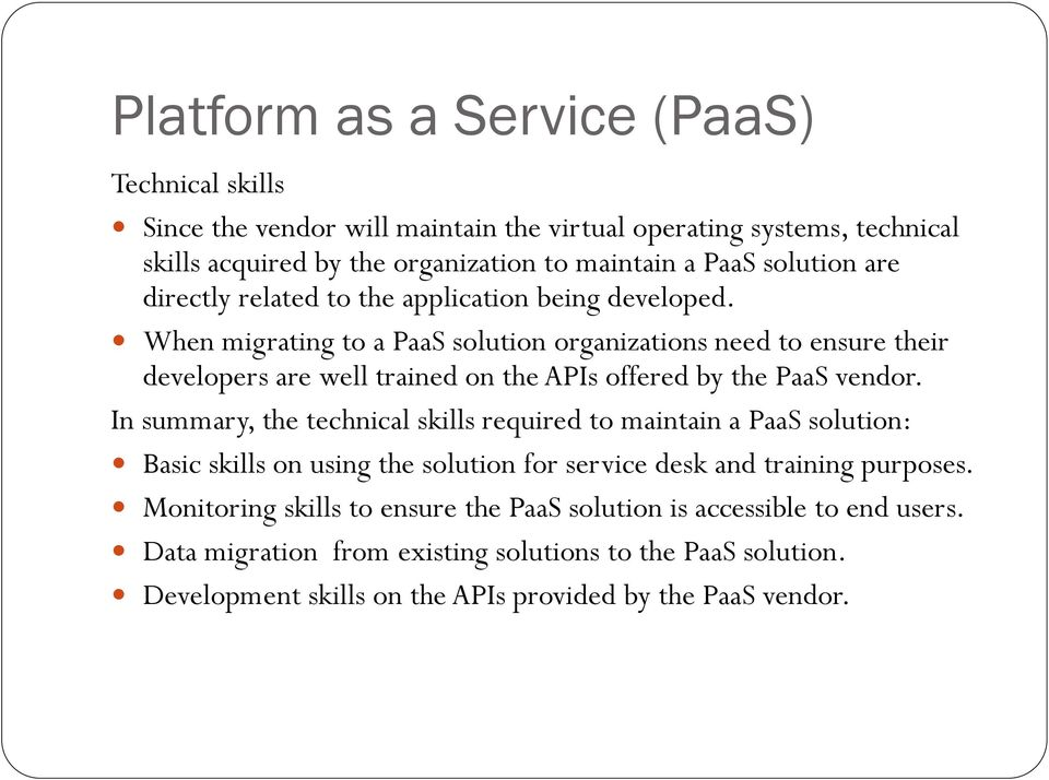 When migrating to a PaaS solution organizations need to ensure their developers are well trained on the APIs offered by the PaaS vendor.