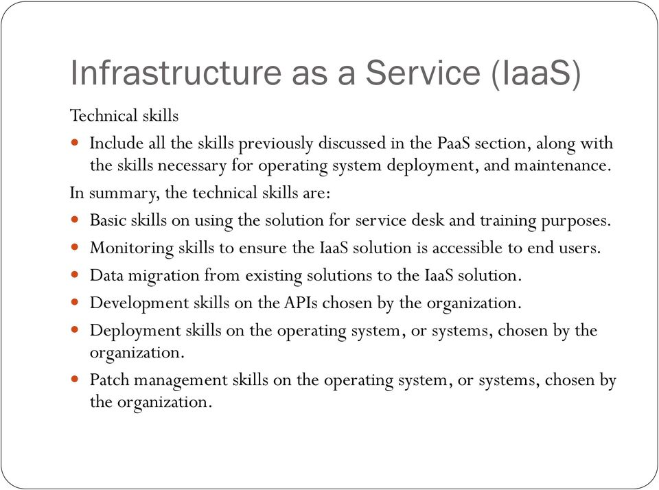 Monitoring skills to ensure the IaaS solution is accessible to end users. Data migration from existing solutions to the IaaS solution.