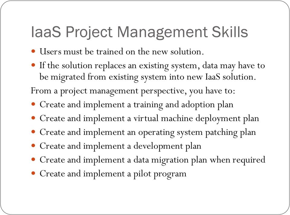 From a project management perspective, you have to: Create and implement a training and adoption plan Create and implement a virtual