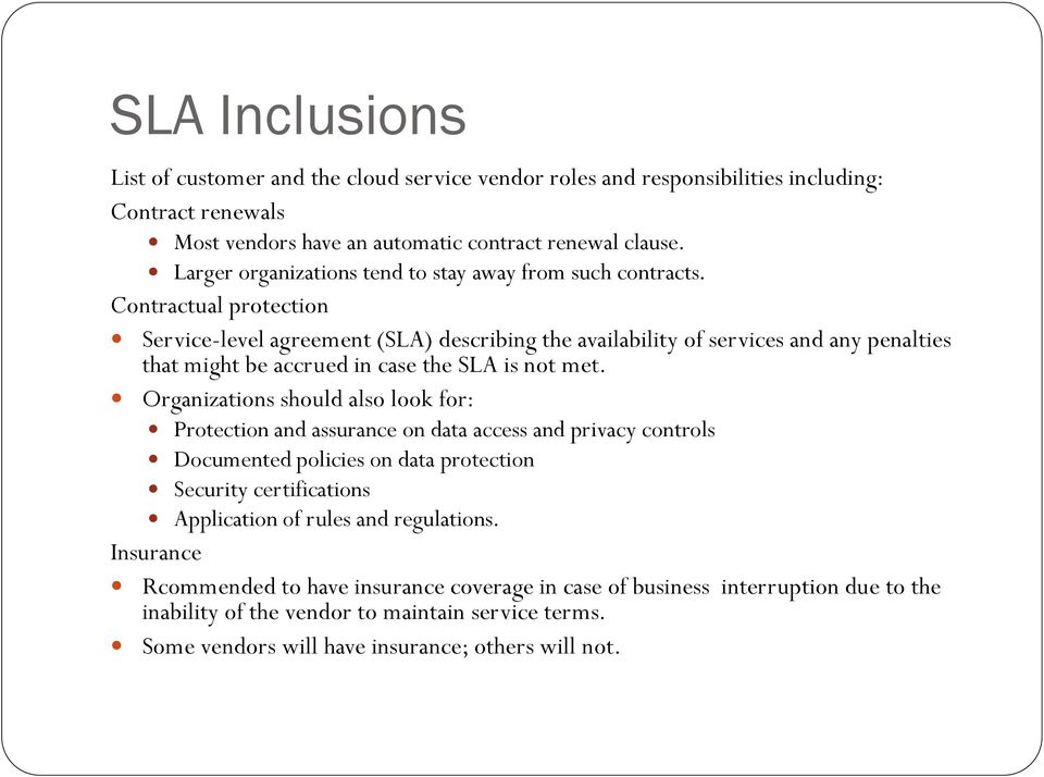 Contractual protection Service-level agreement (SLA) describing the availability of services and any penalties that might be accrued in case the SLA is not met.