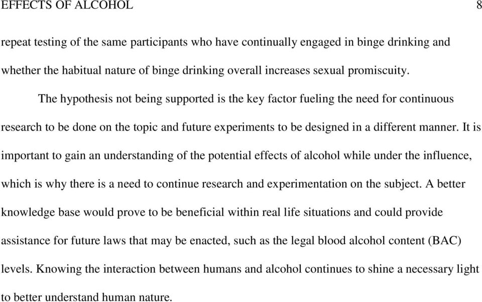 It is important to gain an understanding of the potential effects of alcohol while under the influence, which is why there is a need to continue research and experimentation on the subject.
