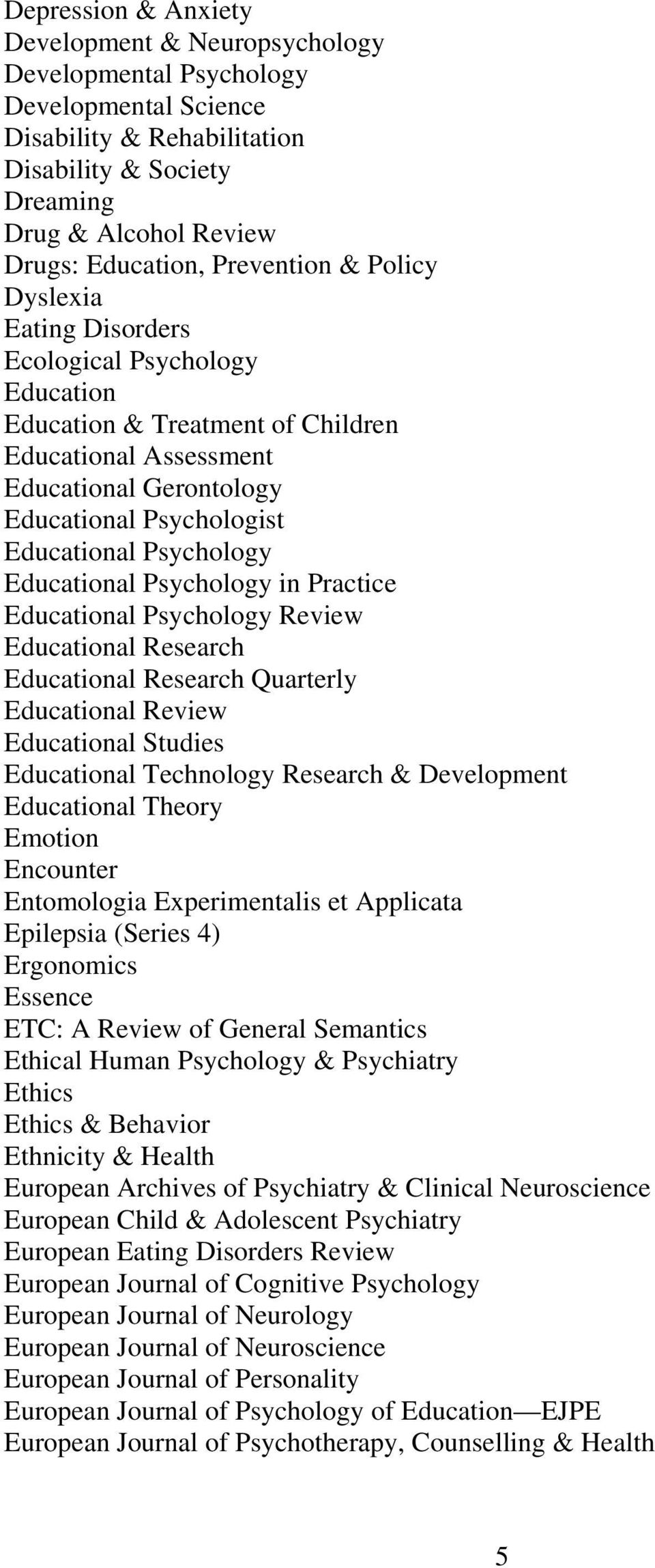 Psychology Educational Psychology in Practice Educational Psychology Review Educational Research Educational Research Quarterly Educational Review Educational Studies Educational Technology Research