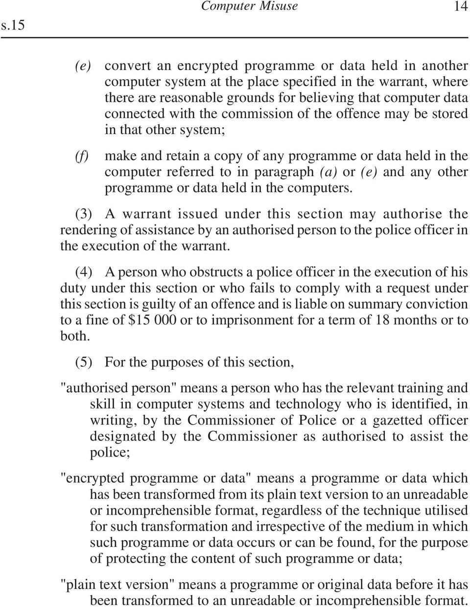 connected with the commission of the offence may be stored in that other system; make and retain a copy of any programme or data held in the computer referred to in paragraph or (e) and any other
