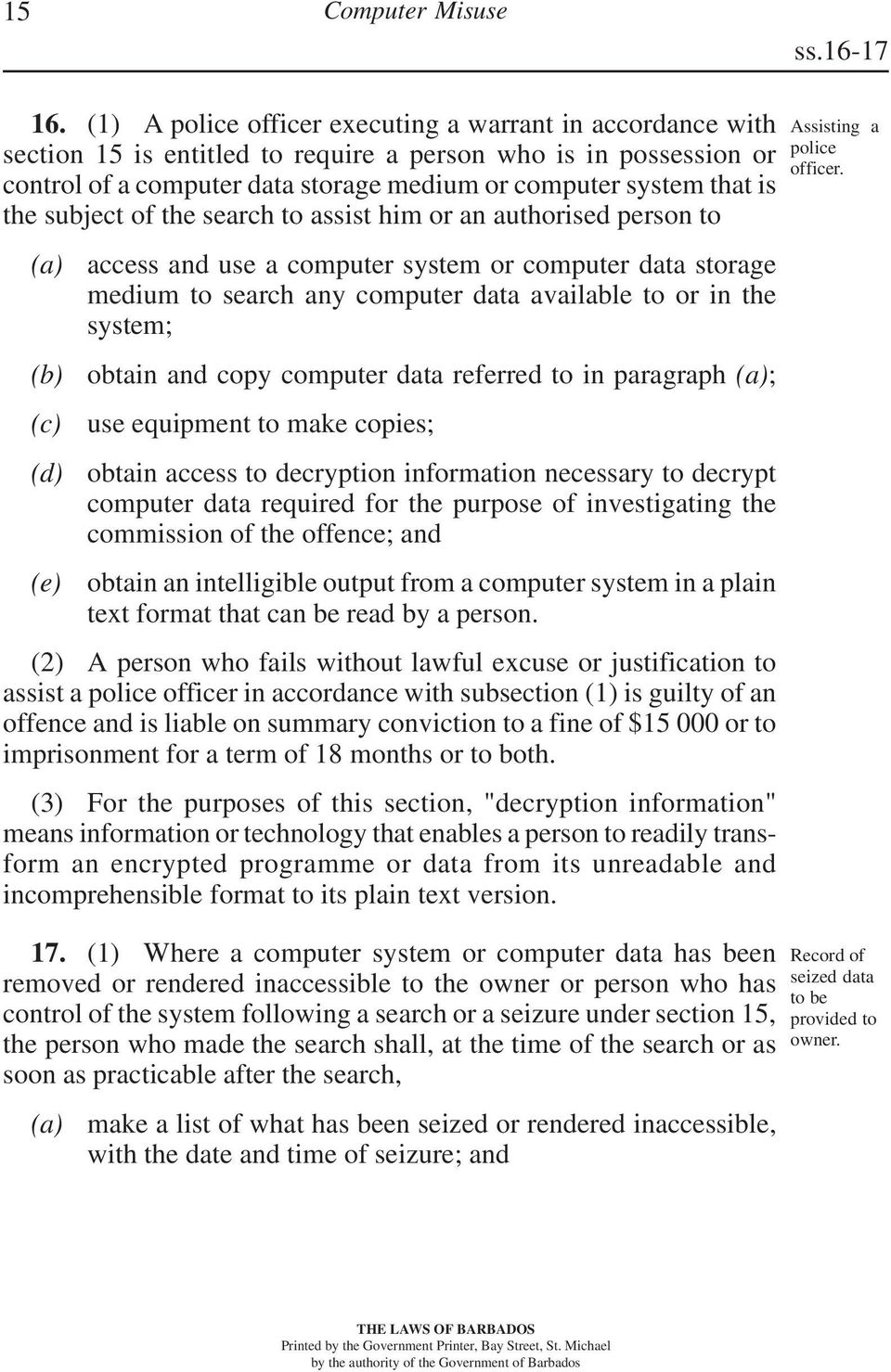 subject of the search to assist him or an authorised person to (d) (e) access and use a computer system or computer data storage medium to search any computer data available to or in the system;