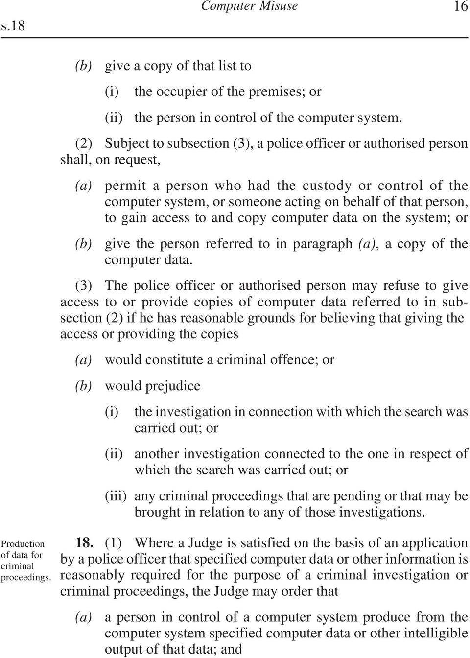 (2) Subject to subsection (3), a police officer or authorised person shall, on request, permit a person who had the custody or control of the computer system, or someone acting on behalf of that