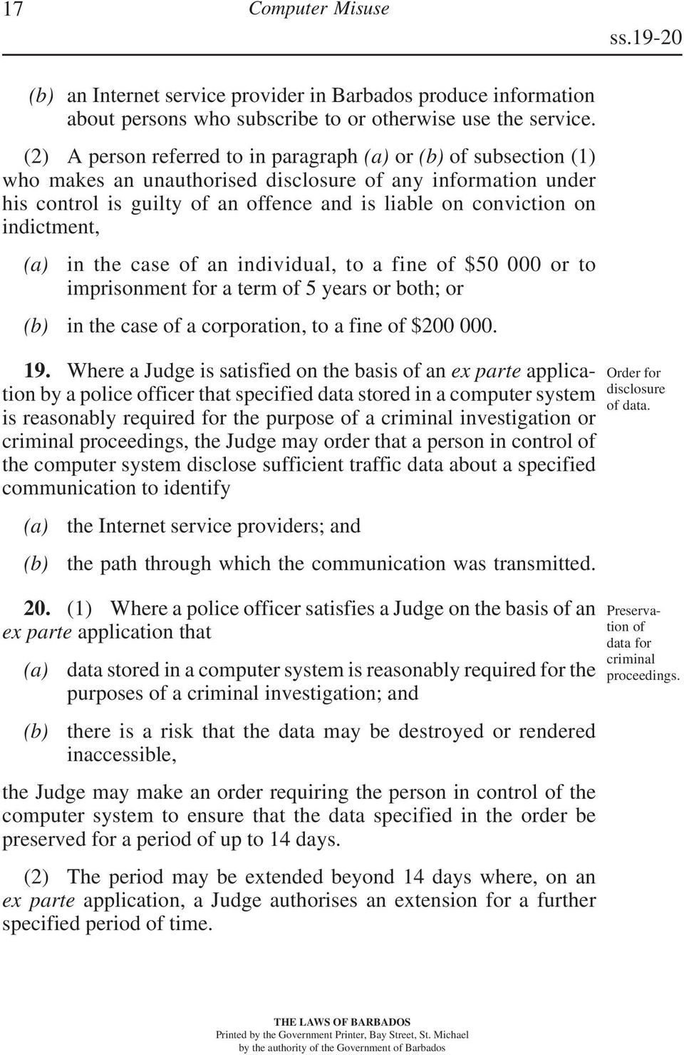 in the case of an individual, to a fine of $50 000 or to imprisonment for a term of 5 years or both; or in the case of a corporation, to a fine of $200 000. 19.