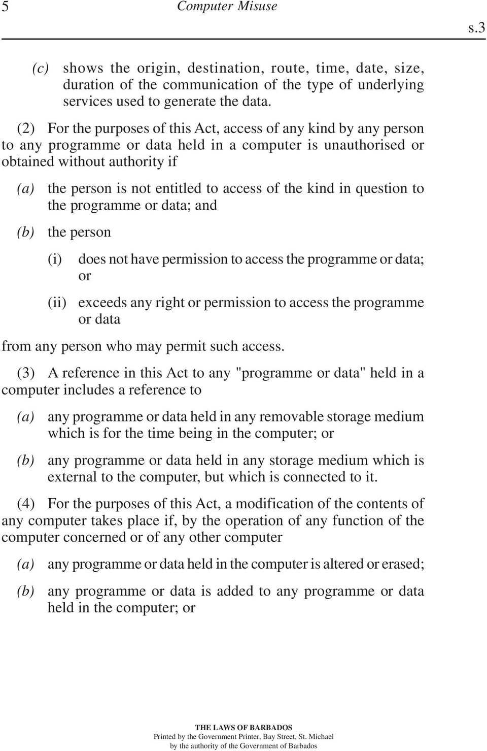 the kind in question to the programme or data; and the person (ii) does not have permission to access the programme or data; or exceeds any right or permission to access the programme or data from