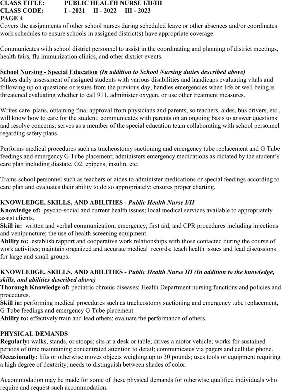 School Nursing - Special Education (In addition to School Nursing duties described above) Makes daily assessment of assigned students with various disabilities and handicaps evaluating vitals and