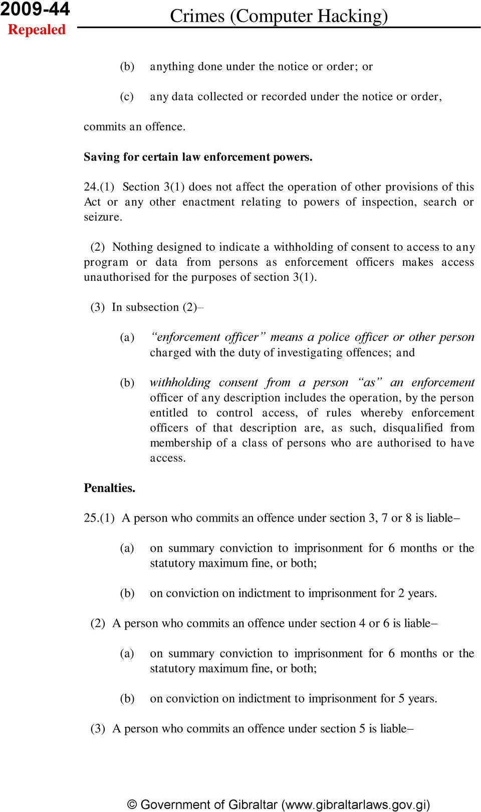 (2) Nothing designed to indicate a withholding of consent to access to any program or data from persons as enforcement officers makes access unauthorised for the purposes of section 3(1).