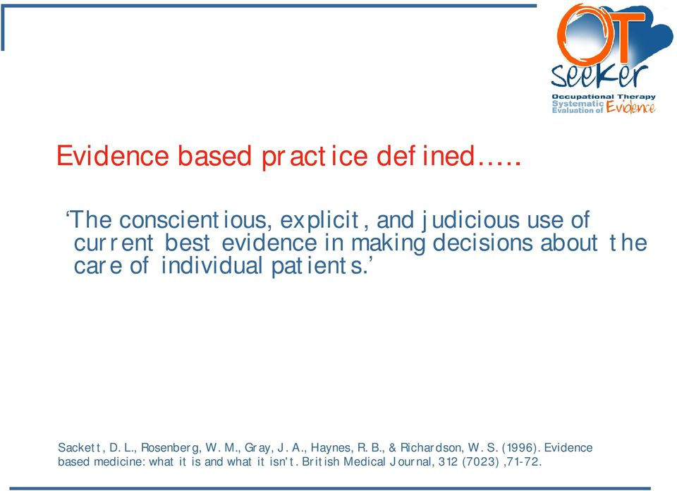 decisions about the care of individual patients. Sackett, D. L., Rosenberg, W. M.