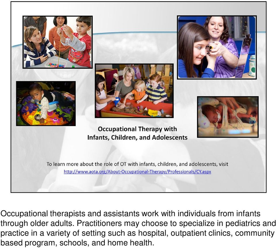 Practitioners may choose to specialize in pediatrics and practice in