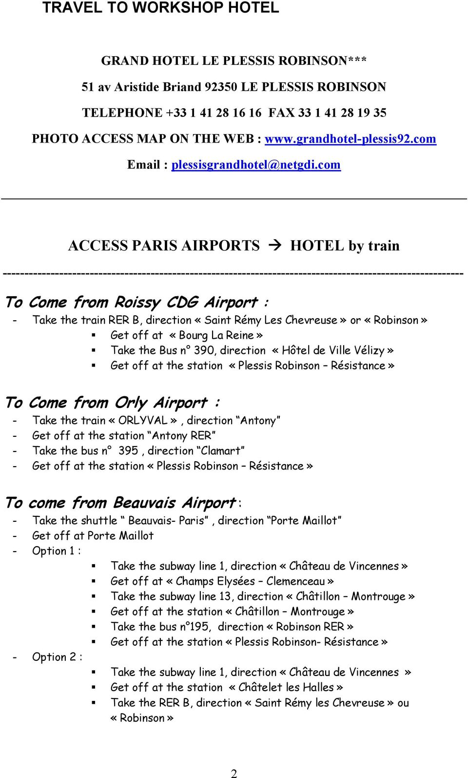 com ACCESS PARIS AIRPORTS HOTEL by train ---------------------------------------------------------------------------------------------------------- To Come from Roissy CDG Airport : - Take the train