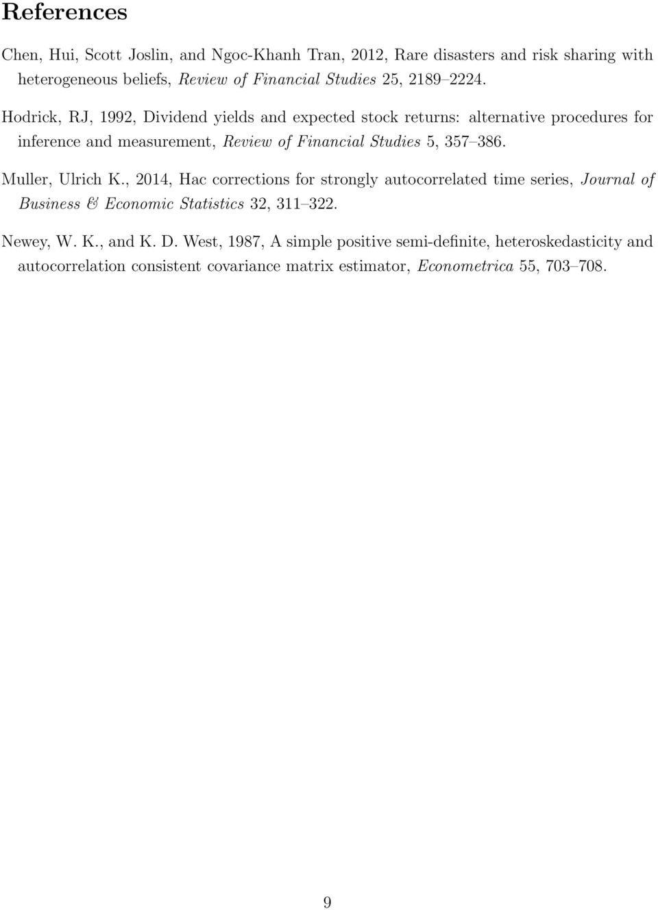 Hodrick, RJ, 1992, Dividend yields and expected stock returns: alternative procedures for inference and measurement, Review of Financial Studies 5, 357 386.