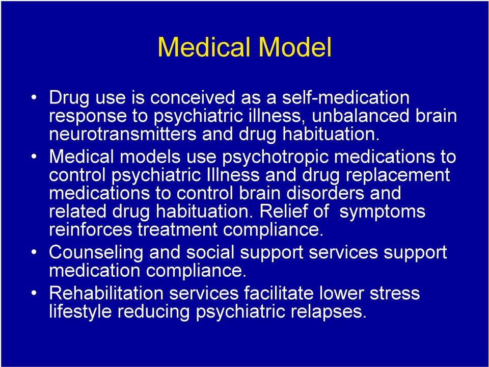 Medical models use psychotropic medications to control psychiatric Illness and drug replacement medications to control brain