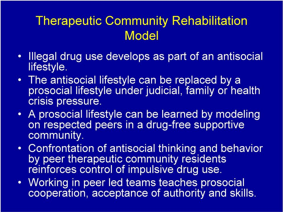 A prosocial lifestyle can be learned by modeling on respected peers in a drug-free supportive community.