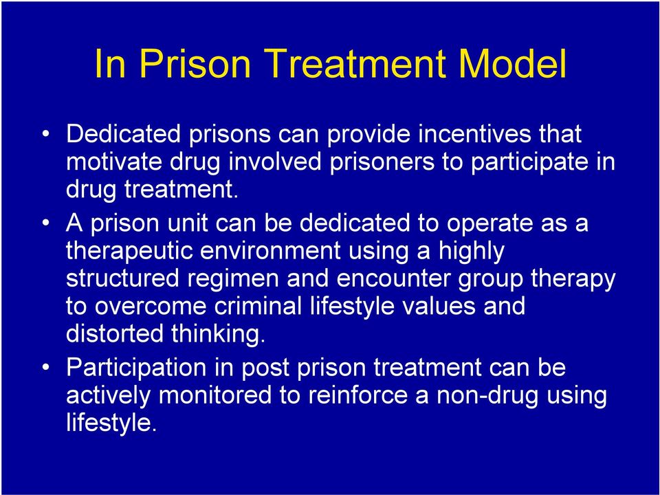 A prison unit can be dedicated to operate as a therapeutic environment using a highly structured regimen and