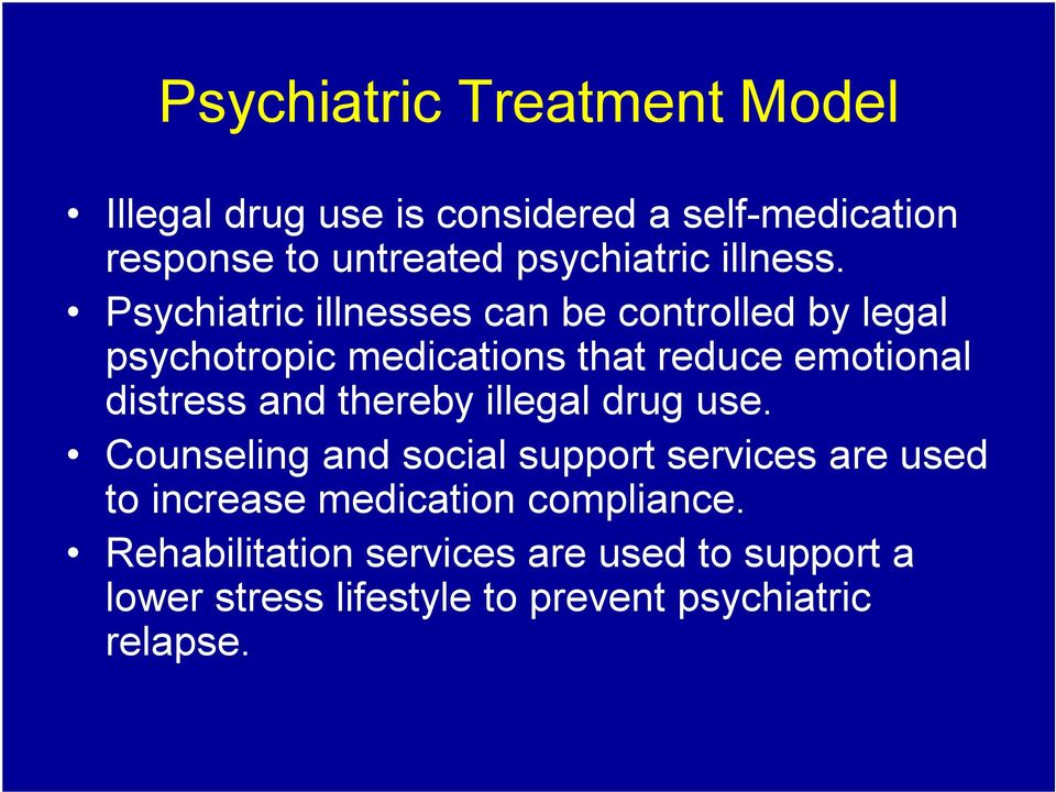 Psychiatric illnesses can be controlled by legal psychotropic medications that reduce emotional distress and