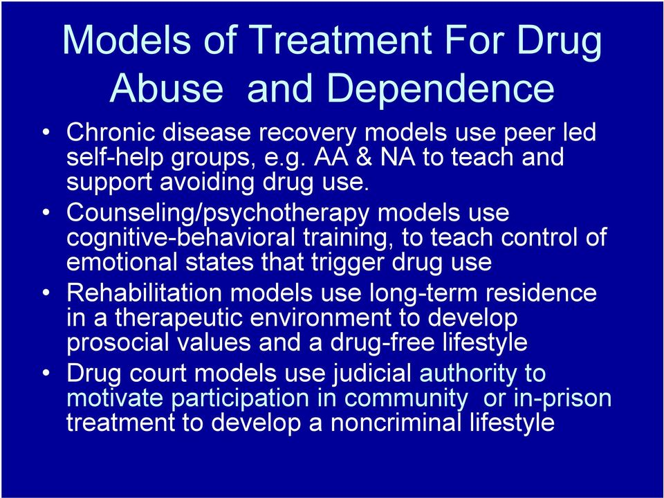 Rehabilitation models use long-term residence in a therapeutic environment to develop prosocial values and a drug-free lifestyle Drug court