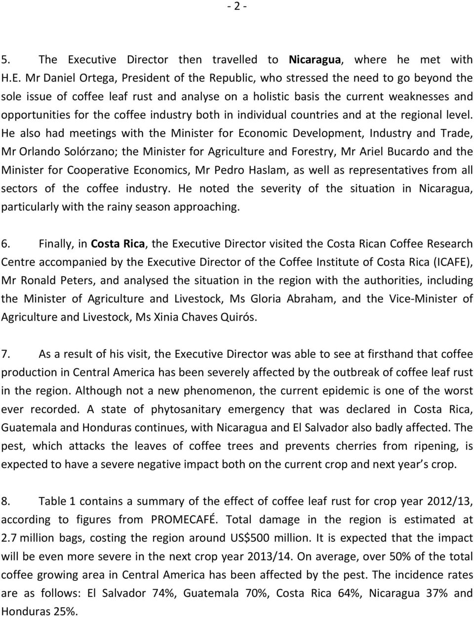 Mr Daniel Ortega, President of the Republic, who stressed the need to go beyond the sole issue of coffee leaf rust and analyse on a holistic basis the current weaknesses and opportunities for the