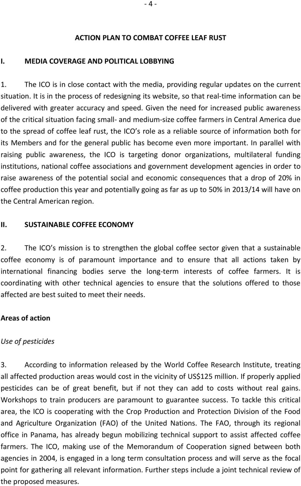 Given the need for increased public awareness of the critical situation facing small and medium size coffee farmers in Central America due to the spread of coffee leaf rust, the ICO s role as a