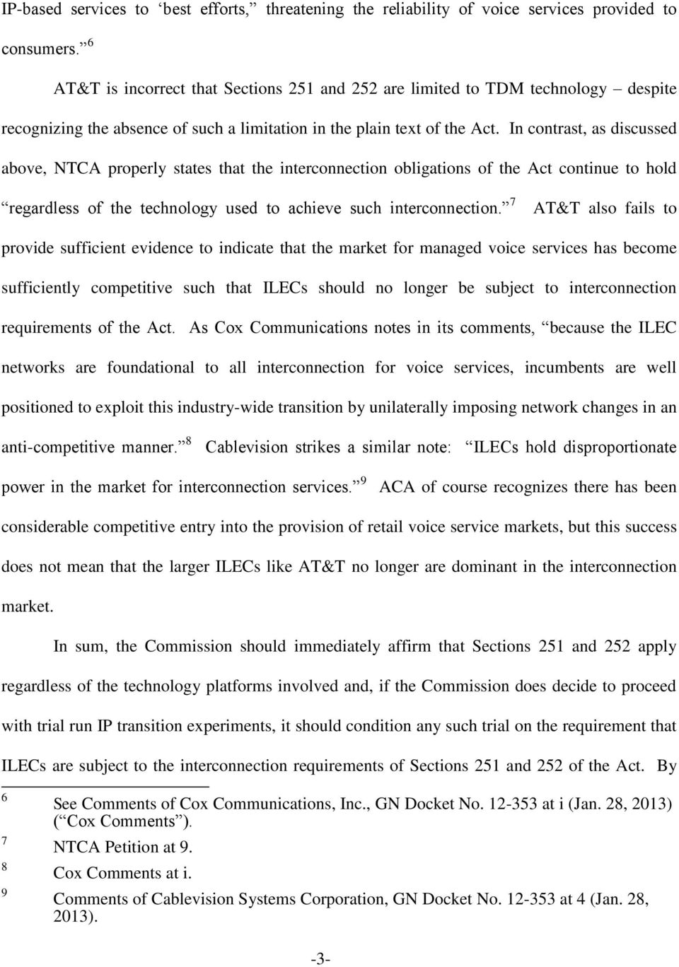 In contrast, as discussed above, NTCA properly states that the interconnection obligations of the Act continue to hold regardless of the technology used to achieve such interconnection.