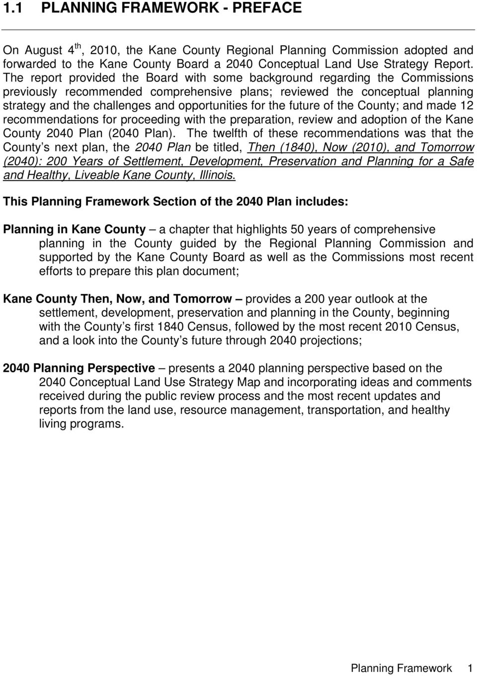 for the future of the County; and made 12 recommendations for proceeding with the preparation, review and adoption of the Kane County 2040 Plan (2040 Plan).
