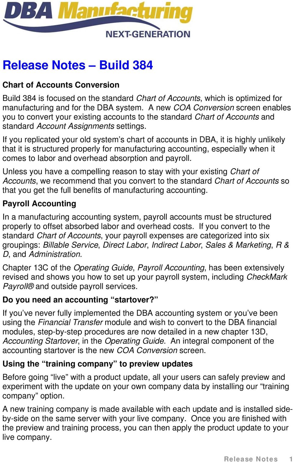 If you replicated your old system s chart of accounts in DBA, it is highly unlikely that it is structured properly for manufacturing accounting, especially when it comes to labor and overhead