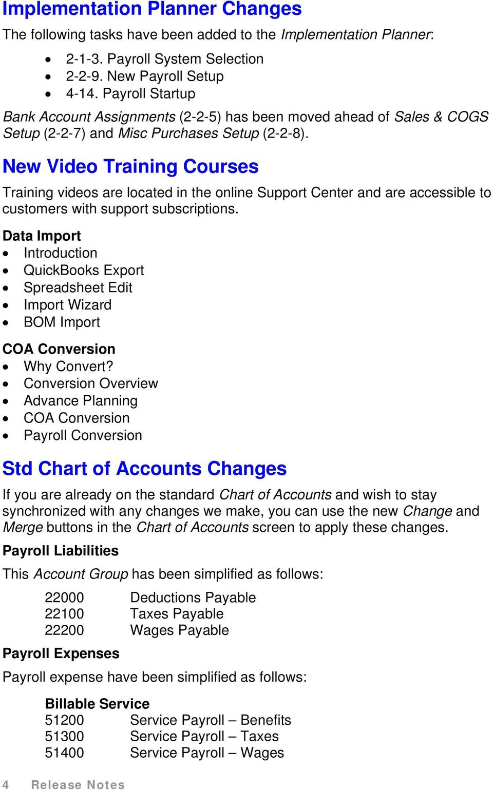 New Video Training Courses Training videos are located in the online Support Center and are accessible to customers with support subscriptions.