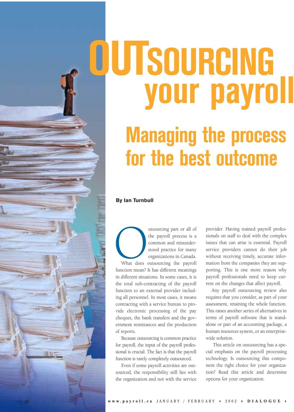 In some cases, it is the total sub-contracting of the payroll function to an external provider including all personnel.