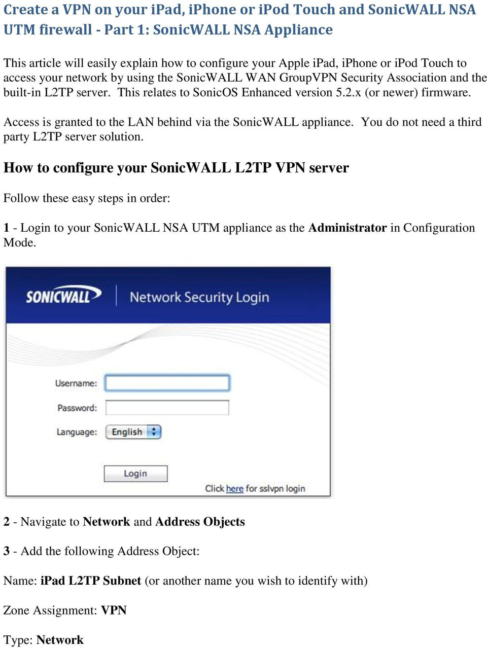 Access is granted to the LAN behind via the SonicWALL appliance. You do not need a third party L2TP server solution.