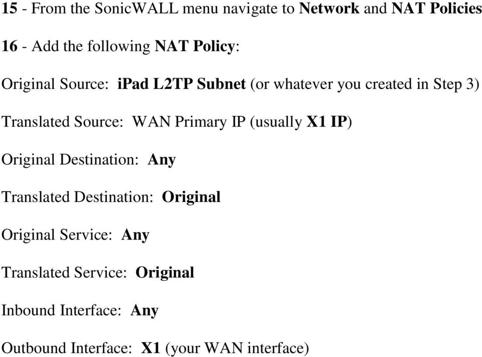 WAN Primary IP (usually X1 IP) Original Destination: Any Translated Destination: Original Original
