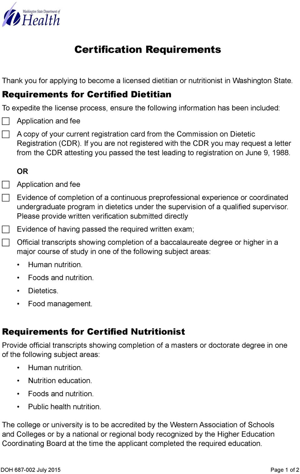 Commission on Dietetic Registration (CDR). If you are not registered with the CDR you may request a letter from the CDR attesting you passed the test leading to registration on June 9, 1988.