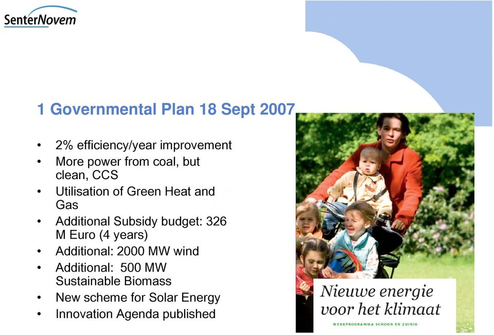 Additional Subsidy budget: 326 M Euro (4 years) Additional: 2000 MW wind