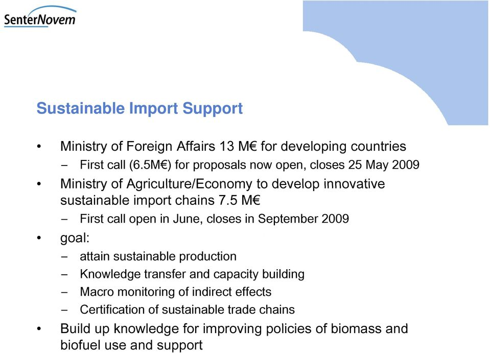 5 M First call open in June, closes in September 2009 goal: attain sustainable production Knowledge transfer and capacity building